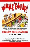 Wake 'em Up: How to Use Humor and Other Professional Techniques to Create Alarmingly Good Business Presentations