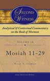 Second Witness: Analytical and Contextual Commentary on the Book of Mormon: Volume 3b -Mosiah 11-29