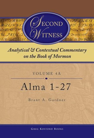 Second Witness: Analytical and Contextual Commentary on the Book of Mormon: Volume 4a - Alma 1-27
