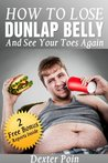 How to Lose Dunlap Belly and See Your Toes Again (Gut R Dun Series)