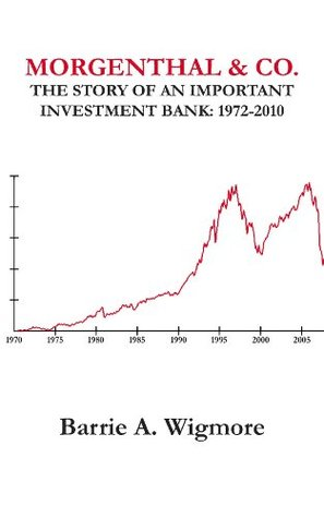 Morgenthal & Co. The Story of an Important Investment Bank 1972-2010