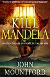 Kill Mandela by John  Mountford