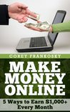 Make Money Online in 2014 and Beyond: Ways to Earn $1,000+ Every Month