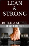 Lean & Strong - The Body of a Super Hero