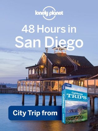 Lonely Planet 48 Hours in San Diego: City Trip from USA's Best Trips Travel Guide (Regional Travel Guide)