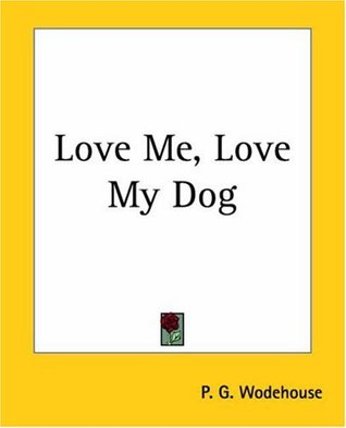 Love Me, Love My Dog by P.G. Wodehouse