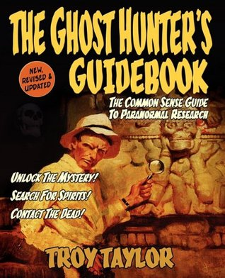 The Ghost Hunter's Guidebook by Troy A. Taylor