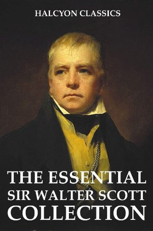 The Essential Sir Walter Scott Collection (Unexpurgated Edition) (Halcyon Classics)