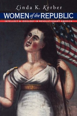 Women of the Republic by Linda K. Kerber