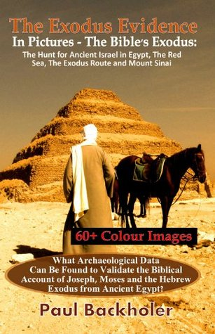 The Exodus Evidence In Pictures - The Bible's Exodus. The Hunt for Ancient Israel in Egypt, The Red Sea, The Exodus Route and Mount Sinai.