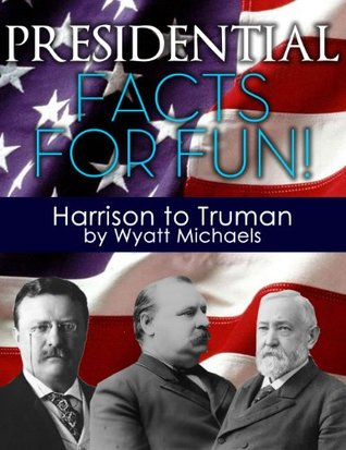 Presidential Facts for Fun! Harrison to Truman