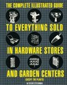 The Complete Illustrated Guide to Everything Sold in Hardware Stores and Garden Centers: