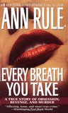 Every Breath You Take by Ann Rule