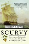 Scurvy: How a Surgeon, a Mariner, and a Gentleman Solved the Greatest Medical Mystery of the Age of Sail