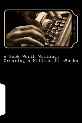 Book I - Writer's Craft: The Basics of Writing (A Book Worth Writing: Creating a Million $1 eBooks)