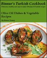 Binnur's Turkish Cookbook: Olive Oil Dishes & Vegetable Recipes