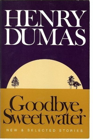 Goodbye, Sweetwater by Henry Dumas