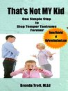 That's Not MY Kid: One Simple Step to Stop Temper Tantrums Forever (parenting with love and logic)