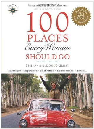100 Places Every Woman Should Go by Stephanie Elizondo Griest