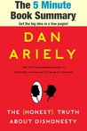 The 5 Minute Book Summary: Honest Truth About Dishonesty by Dan Ariely