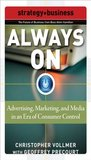 Always On : Advertising, Marketing, and Media in an Era of Consumer Control (Strategy + Business)
