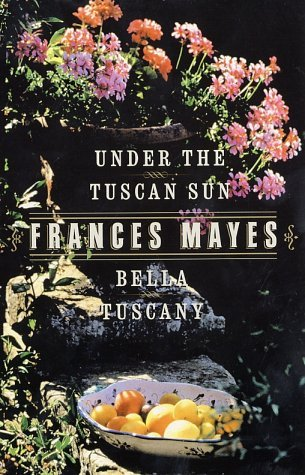 Bella Tuscany & Under the Tuscan Sun by Frances Mayes