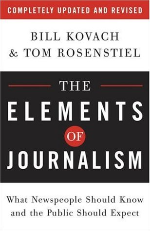 The Elements of Journalism: What Newspeople Should Know and the Public Should Expect (Completely Updated and Revised)