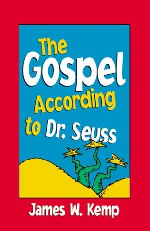 The Gospel According to Dr. Seuss by James W. Kemp