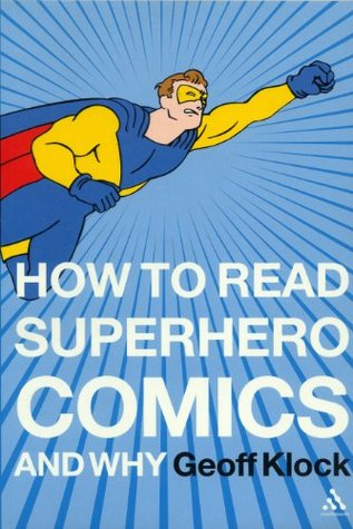 How to Read Superhero Comics and Why by Geoff Klock