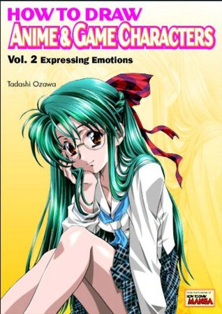 How to Draw Anime & Game Characters, Vol. 2: Expressing Emotions