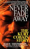 Never Fade Away: The Kurt Cobain Story