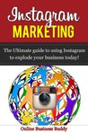 Instagram Marketing- The Ultimate Guide to Using Instagram to Explode your Business Today! (web marketing, social media, web 2.0)