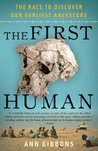 The First Human: The Race to Discover Our Earliest Ancestors