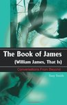 The Book of James: William James, That is