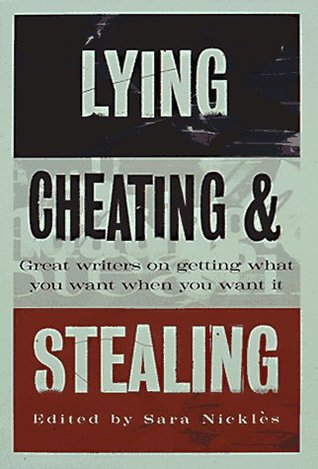 Lying, Cheating, and Stealing: Great Writers on Getting What You Want When You Want It