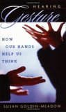 Hearing Gesture: How Our Hands Help Us Think