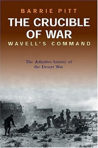 The Crucible of War: Wavell's Command: The Definitive History of the Desert War (The Crucible of War #1)