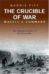 The Crucible of War: Wavell's Command: The Definitive History of the Desert War