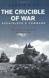 The Crucible of War: Auchinleck's Command: The Definitive History of the Desert War