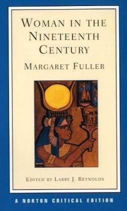 Woman in the Nineteenth Century an Authoritative Text, Backgr... by Margaret Fuller