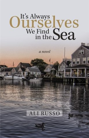It's Always Ourselves We Find in the Sea : A Novel