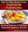 Quick & Easy Vegetarian Appetizer Recipes - The Best Delicious & Nutritious Vegetarian Appetizer Recipes (Quick & Easy Vegetarian Recipes)