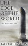 The Edge of the World: A Story of the Spirit