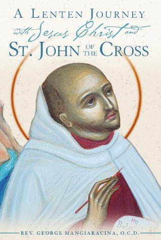 A Lenten Journey with Jesus Christ and St. John of the Cross
