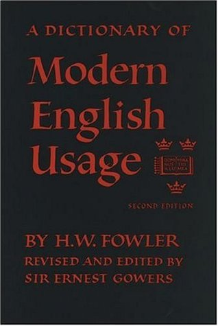 A Dictionary of Modern English Usage by Henry Watson Fowler