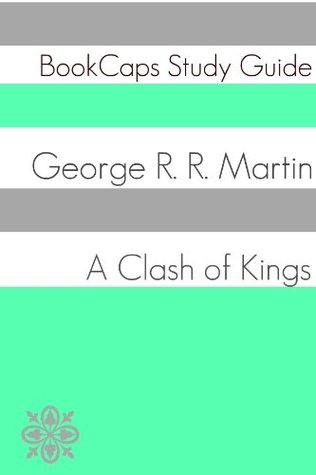 A Clash of Kings - Book Two of A Song of Ice and Fire (A BookCaps Study Guide)