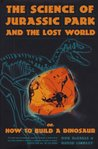 The Science of Jurassic Park and the Lost World, Or, How to Build a Dinosaur