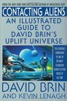 Contacting Aliens: An Illustrated Guide to David Brin's Uplift Universe (The Uplift Saga)