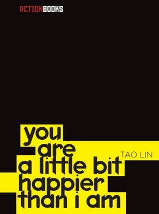 You Are a Little Bit Happier Than I Am by Tao Lin