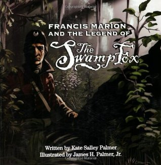 Francis Marion and the Legend of the Swamp Fox by Kate Salley Palmer